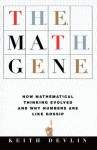 The Math Gene: How Mathematical Thinking Evolved And Why Numbers Are Like Gossip - Keith Devlin