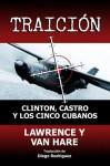 TRAICION: Clinton, Castro y Los Cinco Cubanos - Matt Lawrence, Thomas Van Hare, Diego Rodríguez