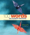 100 Words: Two Hundred Visionaries Share Their Hope for the Future - William Murtha