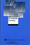 Attitudes, Orientations, And Motivations In Language Learning: Advances In Theory, Research, And Applications (The Best Of Language Learning Series) - Zoltan Dornyei