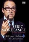 Eric Morecambe: Life's Not Hollywood It's Cricklewood - Gary Morecambe