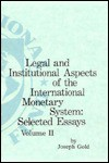 Legal and Institutional Aspects of the International Monetary System: Selected Essays - Joseph Gold