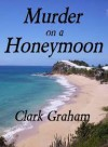 Murder On A Honeymoon (Jack Warden Detective Series) - Clark Graham