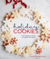 Holiday Cookies: Showstopping Recipes to Sweeten the Season - Elisabet der Nederlanden