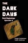 The Dark Days: Dark Beginnings - Episode 4 - Ginger Gelsheimer, Taylor Anderson