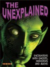 The Unexplained: Encounters with Ghosts, Monsters, and Aliens - Ticktock Media Ltd., ticktock Media, Ltd.