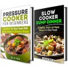 Pressure and Slow Cooker Box Set: Mouth-Watering Recipes for Pressure and Slow Cooker for You and Your Family (Quick and Easy Recipes) - Jessica Meyer, Julie Peck