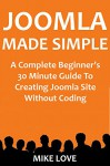 JOOMLA MADE SIMPLE 2016: A Complete Beginner's 30 Minute Guide To Creating Joomla Site Without Coding - Mike Love