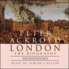 London: The Biography, Foundations - Peter Ackroyd, Simon Callow, Random House AudioBooks