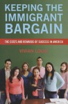 Keeping the Immigrant Bargain: The Costs and Rewards of Success in America - Vivian Louie