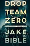 Drop Team Zero (Volume 1) - Jake Bible