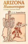 Arizona Humoresque: A Century of Arizona Humor - C.L. Sonnichsen, Jim Villoughay