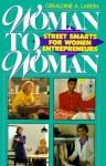 Woman to Woman: Street Smarts for Women Entrepreneurs - Geraldine A. Larkin