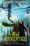 The Mad Apprentice (The Forbidden Library) - Django Wexler