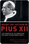 Inside the Vatican of Pius XII: The Memoir of an American Diplomat During World War II - Harold H Tippman Jr.
