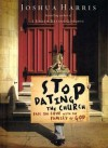 Stop Dating the Church! Stop Dating the Church! - Joshua Harris