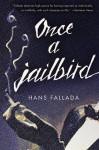 Once a Jailbird: A Novel by Fallada, Hans (2014) Paperback - Hans Fallada