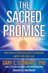 The Sacred Promise: How Science Is Discovering Spirit's Collaboration with Us in Our Daily Lives - Gary E. Schwartz Ph.D., John Edward