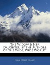 The Widow & Her Daughter, by the Authors of 'The Wide, Wide World'. - Susan Bogert Warner