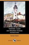 Yorkshire: Coast and Moorland Scenes (Illustrated Edition) (Dodo Press) - Gordon Home