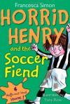Horrid Henry and the Soccer Fiend - Francesca Simon, Tony Ross