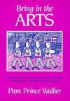 Bring in the Arts: Improvisations in Dramatics, Art, and Story Writing for Elementary and Middle School Classrooms - Pam Walker