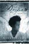 Despair: And Other Stories - André Alexis