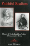 Faithful Realism: Elizabeth Gaskell and Leo Tolstoy: A Comparative Study - Josie Billington, Pedro Salinas