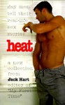 Heat: Gay Men Tell Their Real-Life Sex Stories - Jack Hart