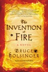 The Invention of Fire: A Novel - Bruce Holsinger