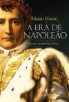 A Era de Napoleão - Alistair Horne, Clóvis Marques