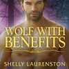Wolf with Benefits: Pride Series, Book 8 - Tantor Audio, Charlotte Kane, Shelly Laurenston