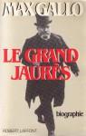 Le grand Jaurès - Max Gallo