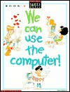 We Can Use Computers, Bk. F - Scholastic Professional Books