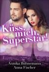 Küss mich, Superstar!: (Liebesroman) - Annika Bühnemann, Anna Fischer