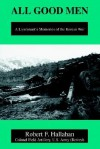 All Good Men: A Lieutenant's Memories of the Korean War - Robert F. Hallahan