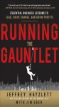 Running the Gauntlet: Essential Business Lessons to Lead, Drive Change, and Grow Profits - Jeffrey W. Hayzlett, Jim Eber