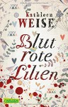 Blutrote Lilien - Kathleen Weise