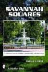 Savannah Squares: A Keepsake Tour of Gardens, Architecture, And Monuments (Schiffer Book) - Robert J. Hill