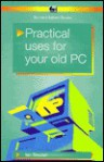 Practical Uses for Your Old PC (BP) - Ian Robertson Sinclair