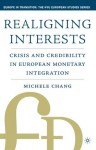 Realigning Interests: Crisis And Credibility In European Monetary Integration - Michele Chang