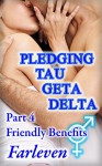 Pledging Tau Geta Delta Part 4 - Friendly Benefits: An Erotic Transgender Transformation Adventure - Farleven