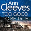 Too Good to Be True - Ann Cleeves, Kenny Blyth, Macmillan Digital Audio