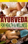 Ayurveda for Health & Wellness 2nd Edition: Ayurvedic Cooking and Guide to the Science of Self-Healing: Ayurveda, Ayurvedic, Tapping, EFT, Yoga, Holistic, ... Alternative Medicine, Holistic Book 1) - Jessica Jacobs