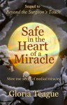Safe in the Heart of a Miracle: More True Stories of Medical Miracles - Gloria Teague