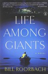 Life Among Giants: A Novel - Bill Roorbach
