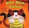 Play Nice, Calico! - Karma Wilson, Buket Erdogan
