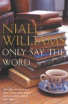 Only Say the Word - Niall Williams