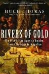 Rivers of Gold: The Rise of the Spanish Empire from Columbus to Magellan - Hugh Thomas