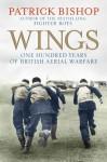 Wings - One Hundred Years Of British Aerial Warfare - Patrick Bishop